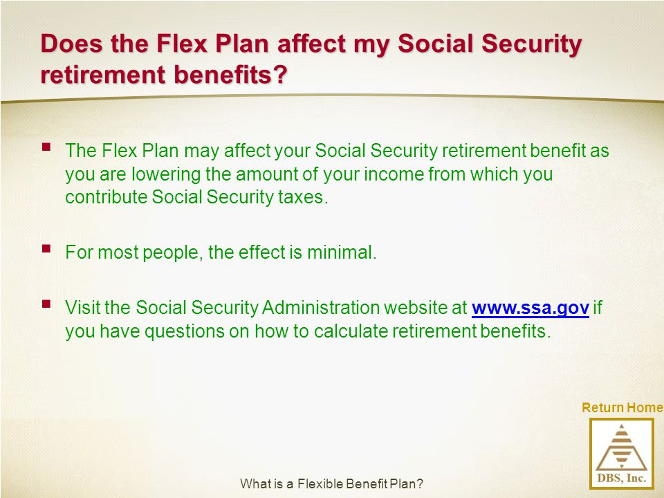 Does the Flex Plan affect my Social Security retirement benefits