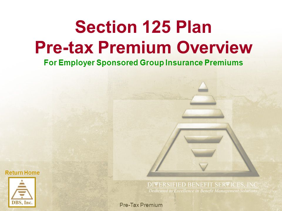 Section 125 Plan Pre-tax Premium Overview