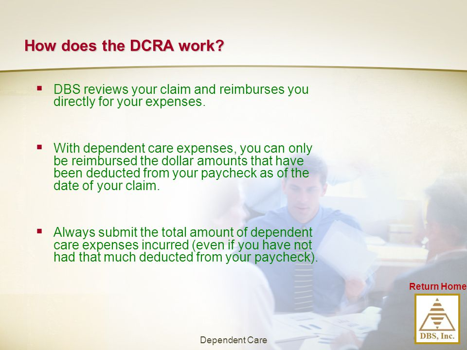 How does the DCRA work DBS reviews your claim and reimburses you directly for your expenses.