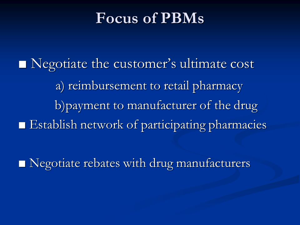 Focus of PBMs ■ Negotiate the customer's ultimate cost