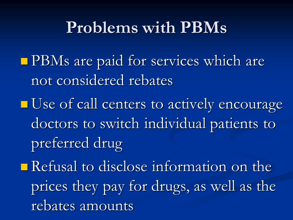Problems with PBMs PBMs are paid for services which are not considered rebates.