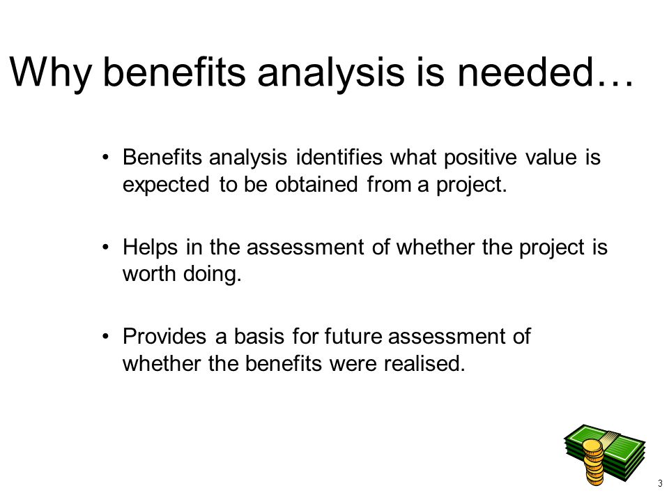 Why benefits analysis is needed…