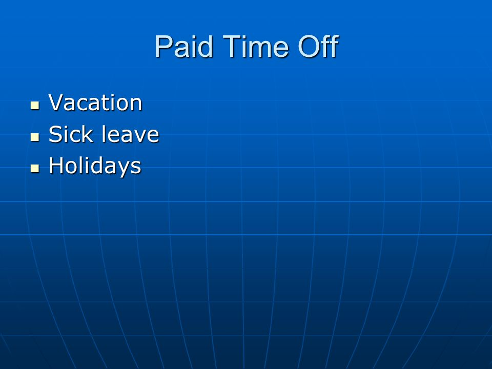 Paid Time Off Vacation Sick leave Holidays