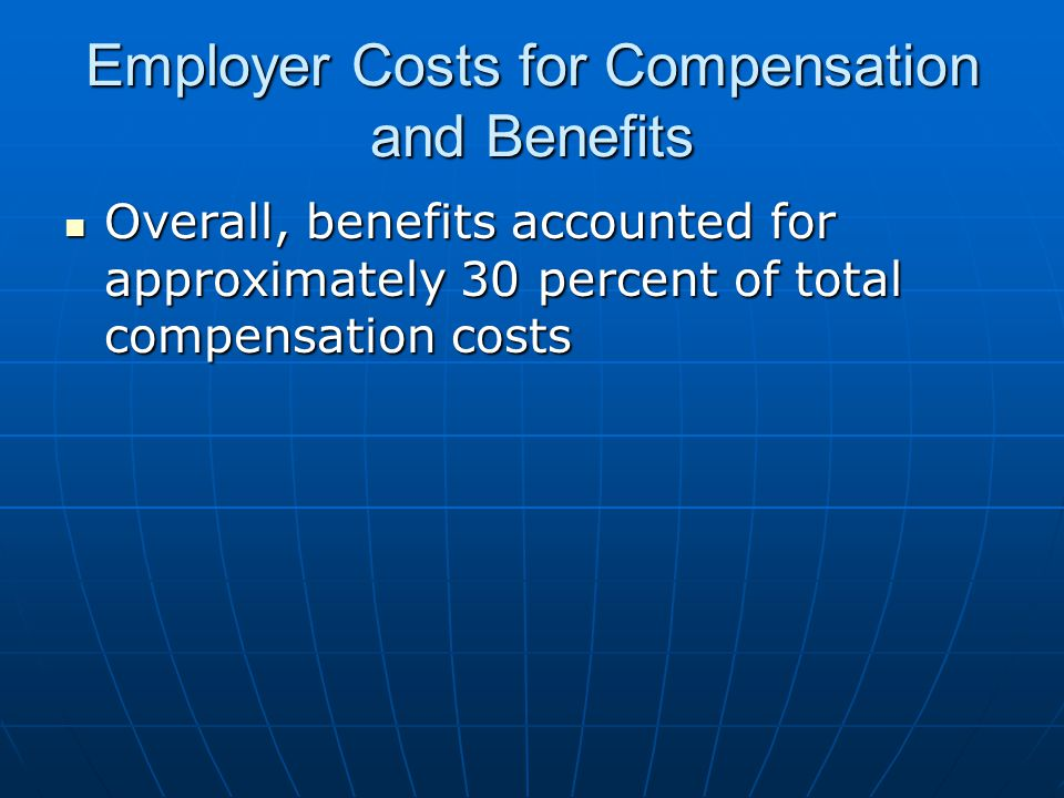 Employer Costs for Compensation and Benefits