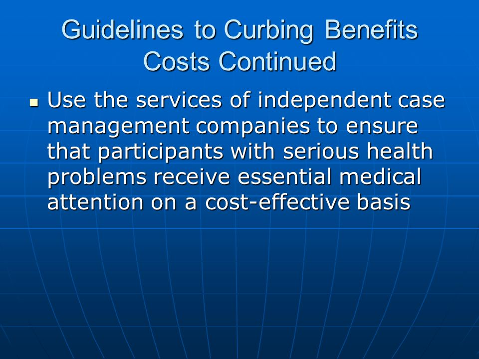 Guidelines to Curbing Benefits Costs Continued