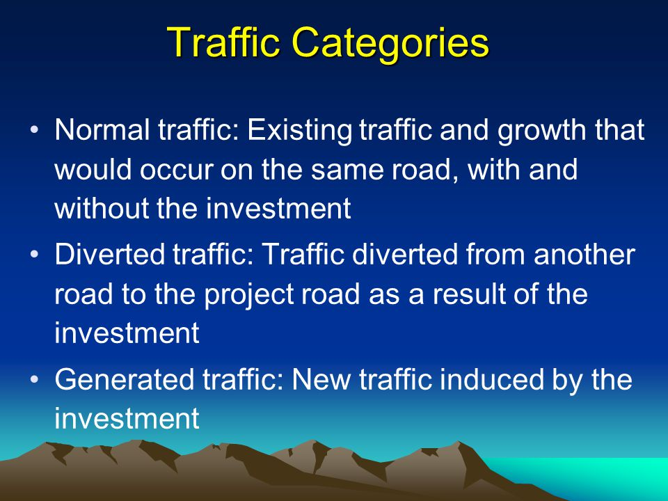 Traffic Categories Normal traffic: Existing traffic and growth that would occur on the same road, with and without the investment.