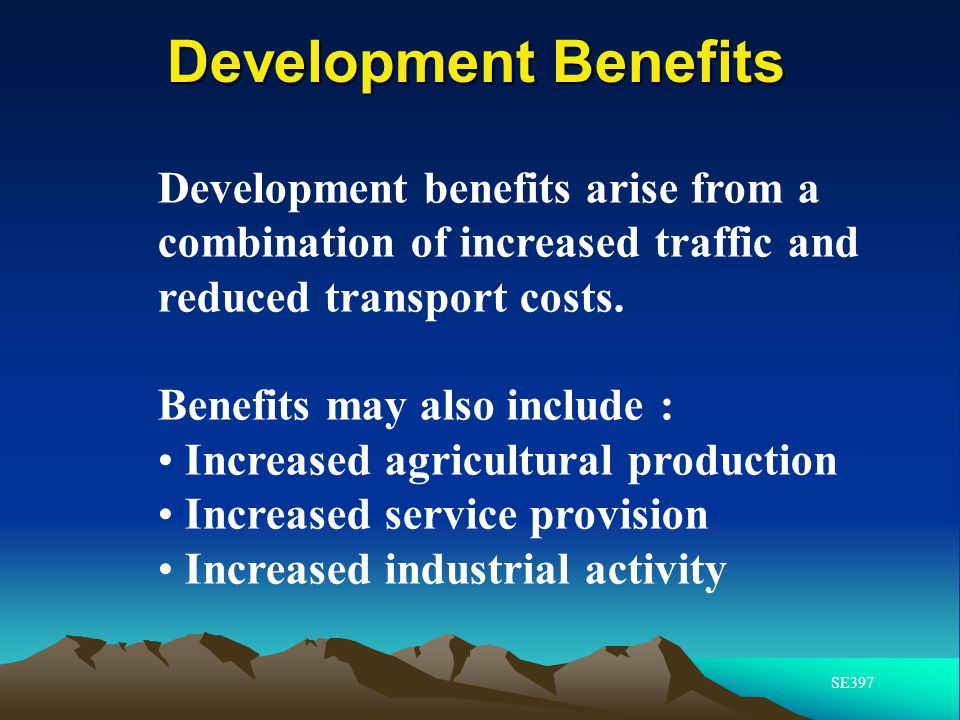 Development Benefits Development benefits arise from a combination of increased traffic and reduced transport costs.