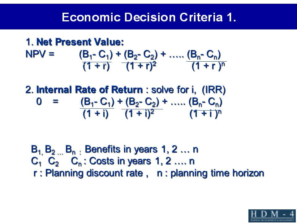 1. Net Present Value: NPV = (B1- C1) + (B2- C2) + …