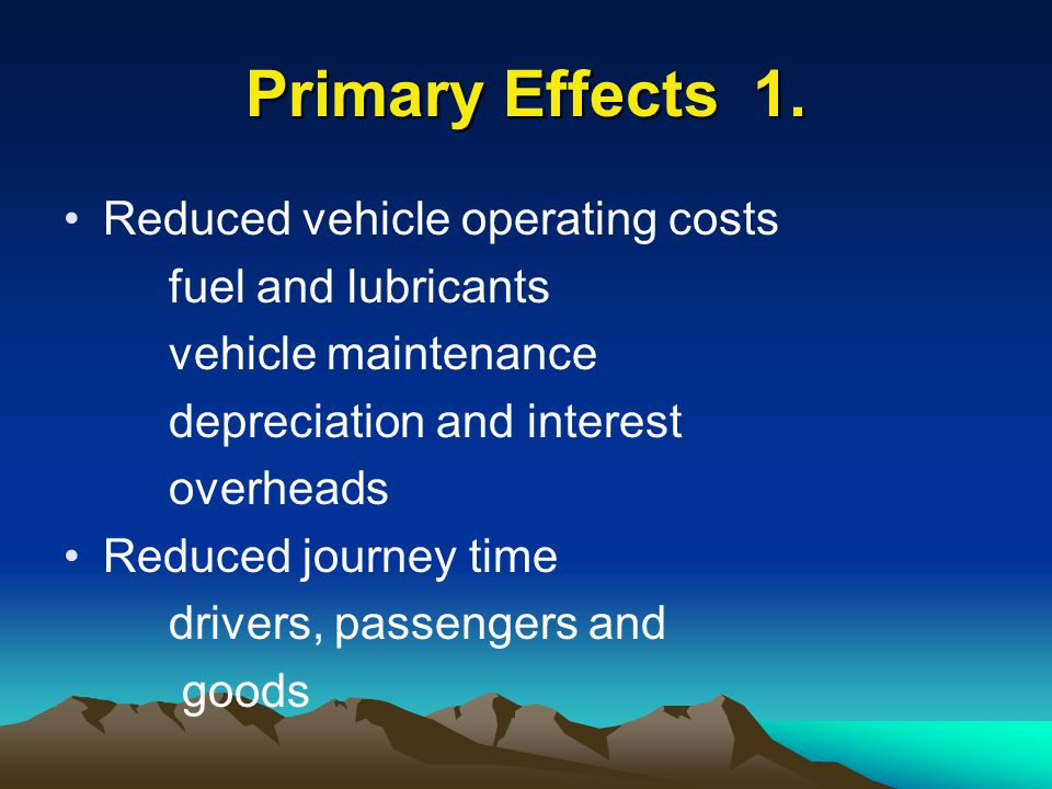 Primary Effects 1. Reduced vehicle operating costs fuel and lubricants