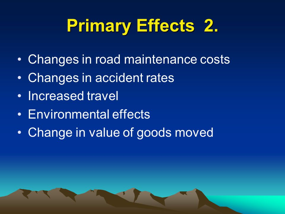 Primary Effects 2. Changes in road maintenance costs