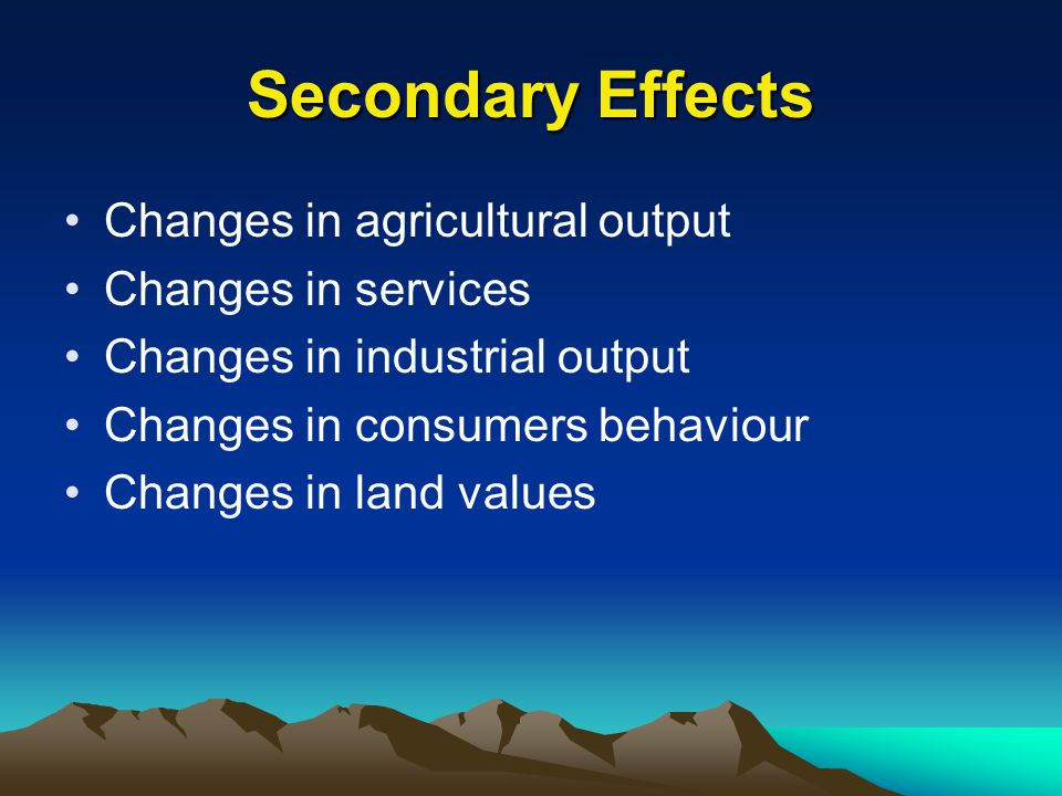 Secondary Effects Changes in agricultural output Changes in services