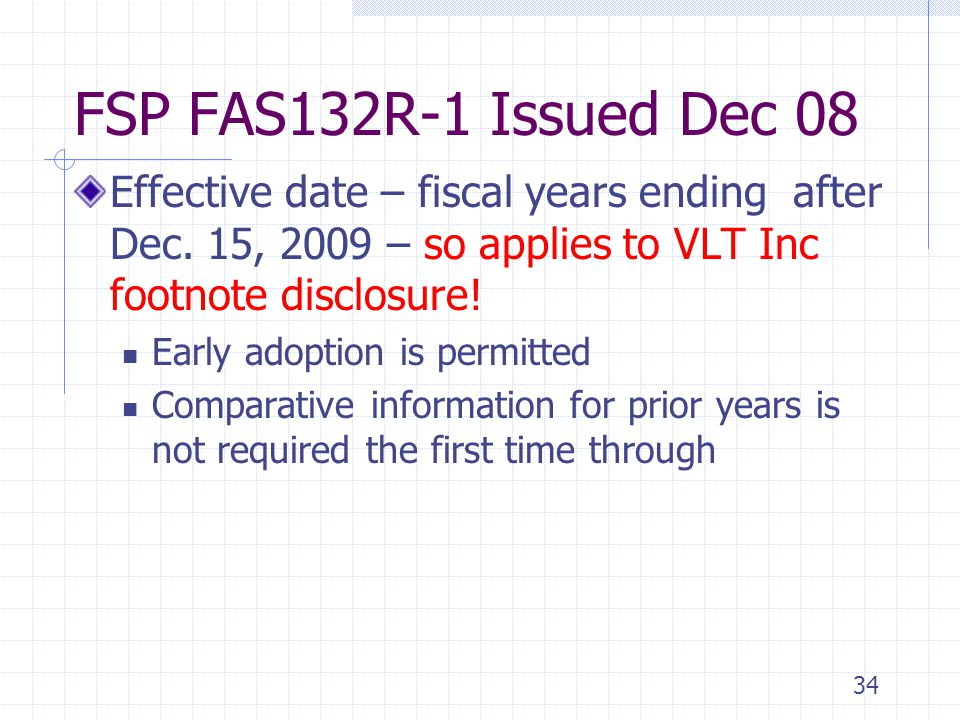 4/5/2017 FSP FAS132R-1 Issued Dec 08. Effective date – fiscal years ending after Dec. 15, 2009 – so applies to VLT Inc footnote disclosure!