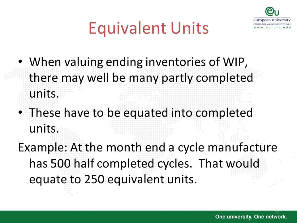 Equivalent Units When valuing ending inventories of WIP, there may well be many partly completed units.