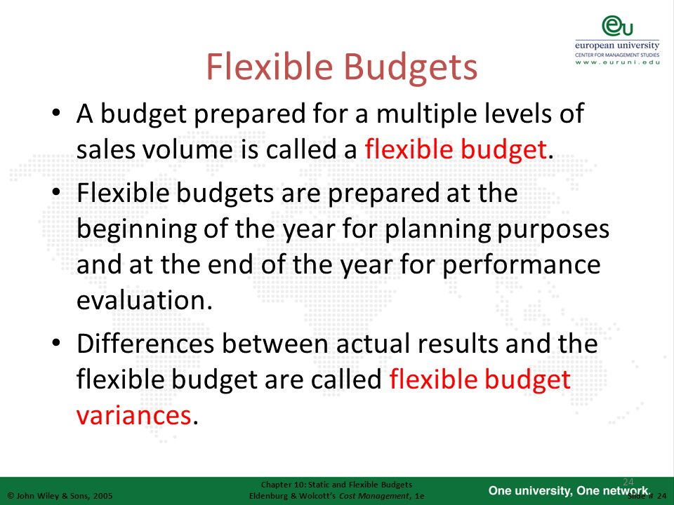 Flexible Budgets A budget prepared for a multiple levels of sales volume is called a flexible budget.