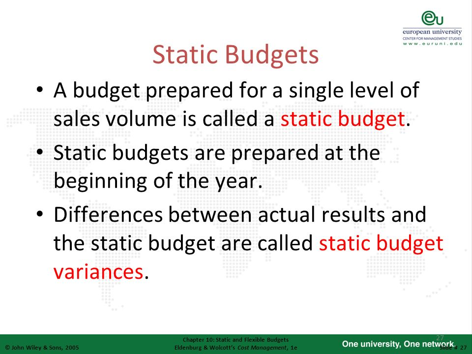 Static Budgets A budget prepared for a single level of sales volume is called a static budget.