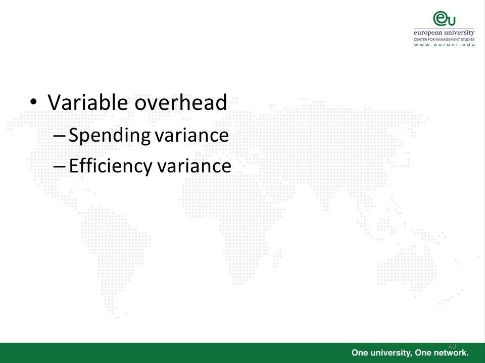 Variable overhead Spending variance Efficiency variance