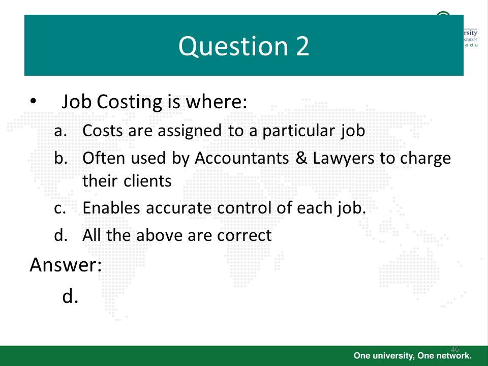 Question 2 Job Costing is where: Answer: d.