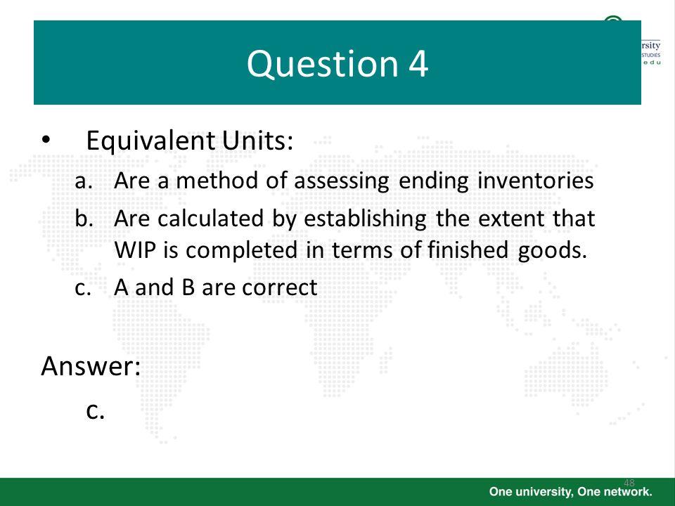 Question 4 Equivalent Units: Answer: c.