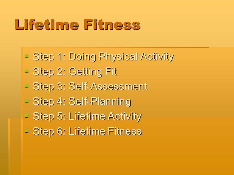Lifetime Fitness Step 1: Doing Physical Activity Step 2: Getting Fit