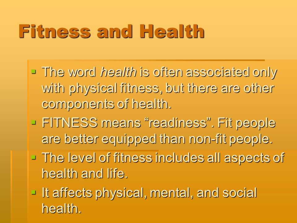 Fitness and Health The word health is often associated only with physical fitness, but there are other components of health.