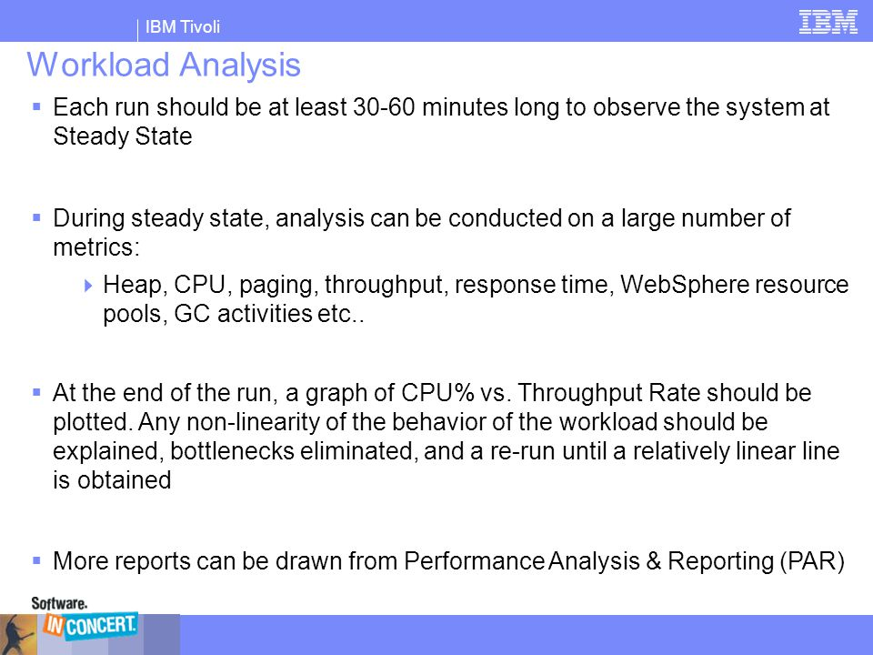 Workload Analysis Each run should be at least 30-60 minutes long to observe the system at Steady State.