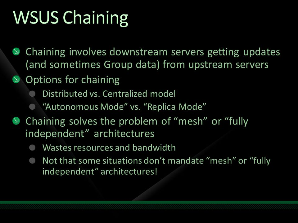 WSUS Chaining Chaining involves downstream servers getting updates (and sometimes Group data) from upstream servers.