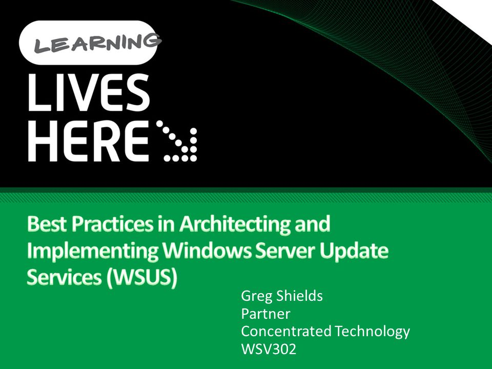 Tech·Ed North America 2009 4/5/2017 2:38 PM. Best Practices in Architecting and Implementing Windows Server Update Services (WSUS)