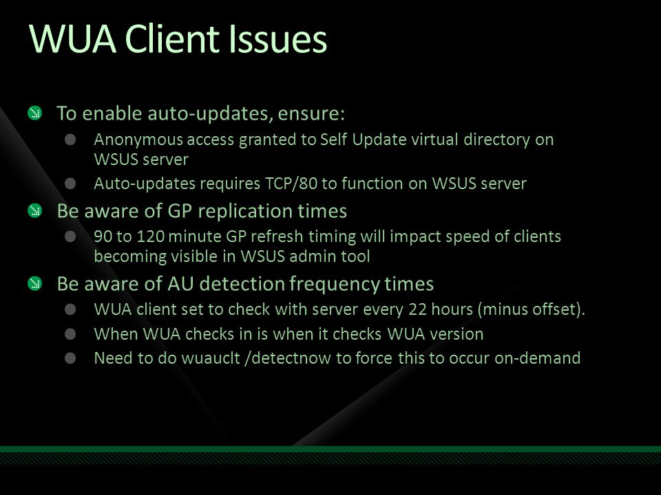 WUA Client Issues To enable auto-updates, ensure: