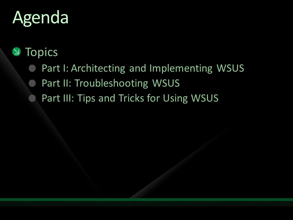 Agenda Topics Part I: Architecting and Implementing WSUS