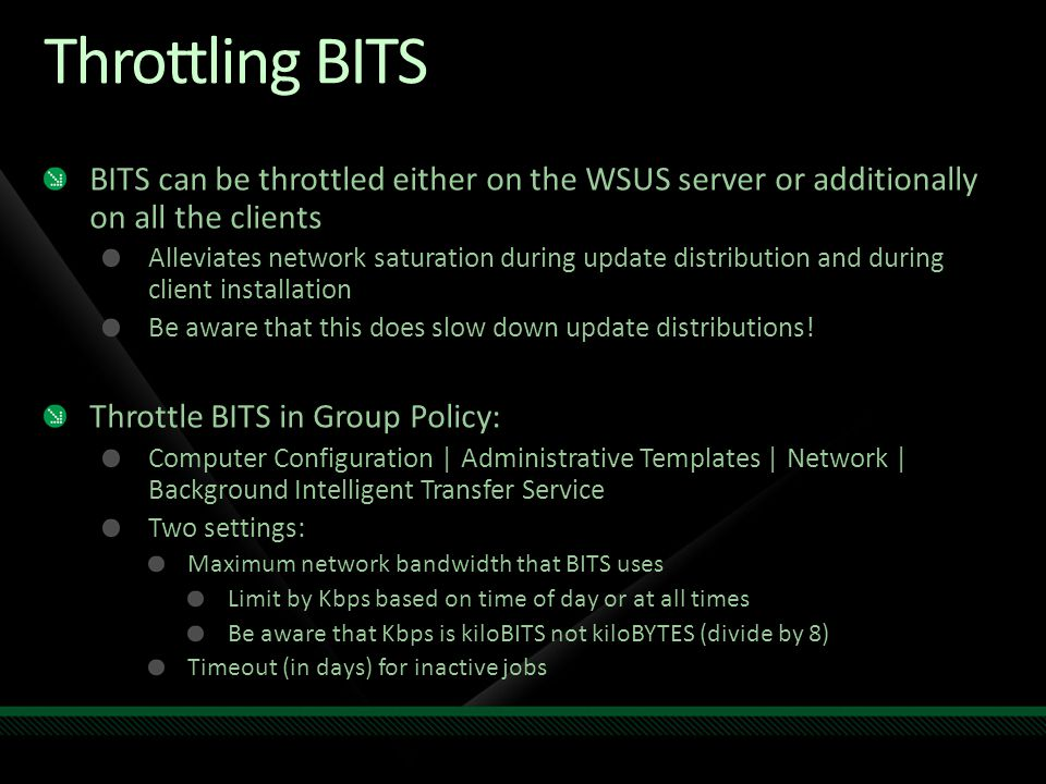 Throttling BITS BITS can be throttled either on the WSUS server or additionally on all the clients.