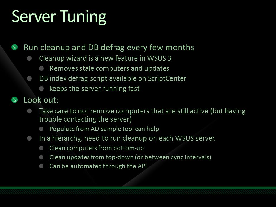 Server Tuning Run cleanup and DB defrag every few months Look out:
