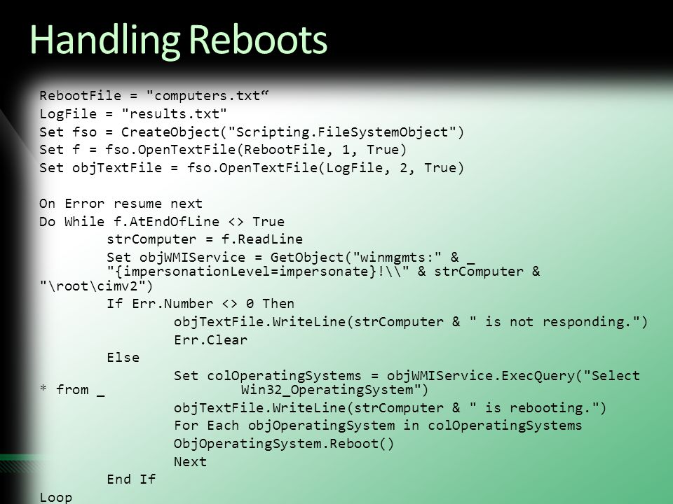 Handling Reboots RebootFile = computers.txt LogFile = results.txt