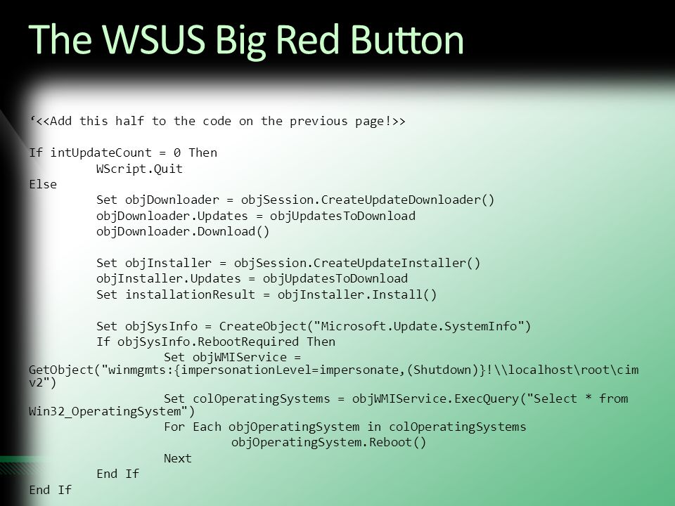 The WSUS Big Red Button '<<Add this half to the code on the previous page!>> If intUpdateCount = 0 Then.