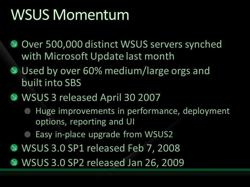 WSUS Momentum Over 500,000 distinct WSUS servers synched with Microsoft Update last month. Used by over 60% medium/large orgs and built into SBS.