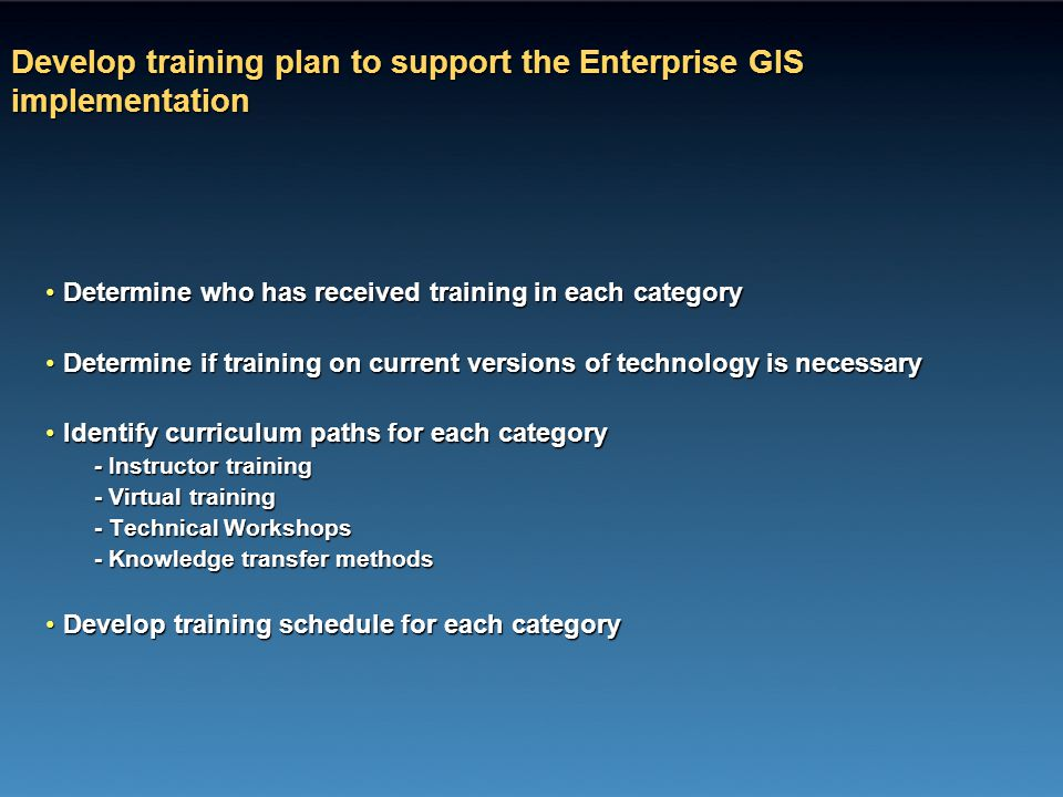 Develop training plan to support the Enterprise GIS implementation