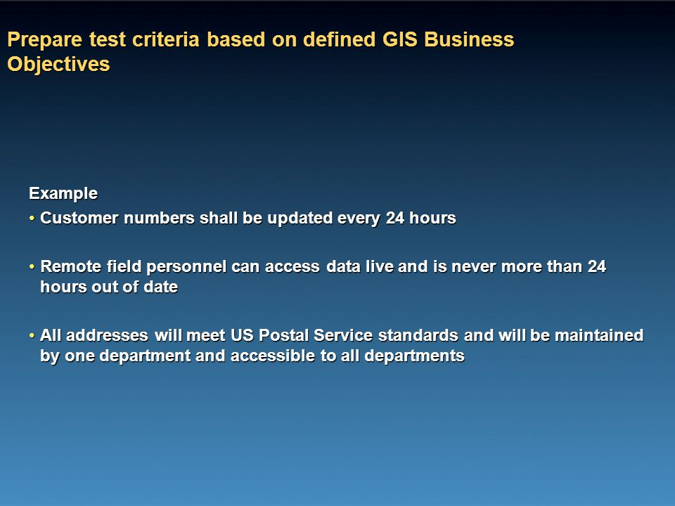 Prepare test criteria based on defined GIS Business Objectives