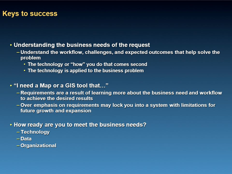 Keys to success Understanding the business needs of the request