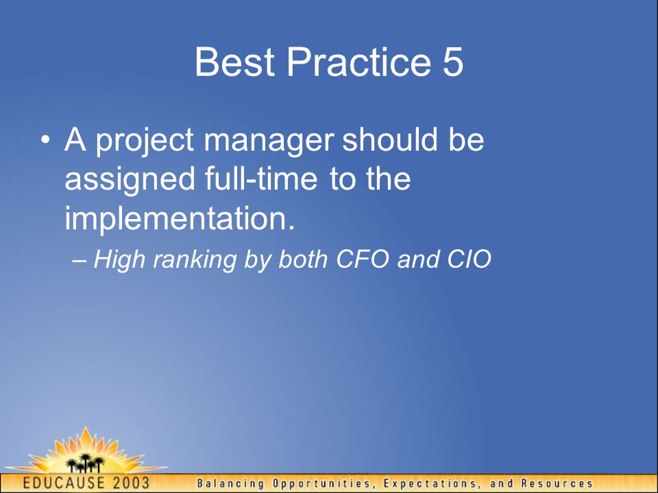 Best Practice 5 A project manager should be assigned full-time to the implementation.