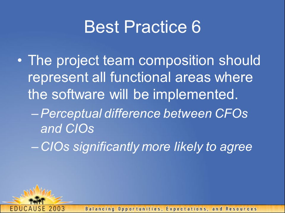 Best Practice 6 The project team composition should represent all functional areas where the software will be implemented.
