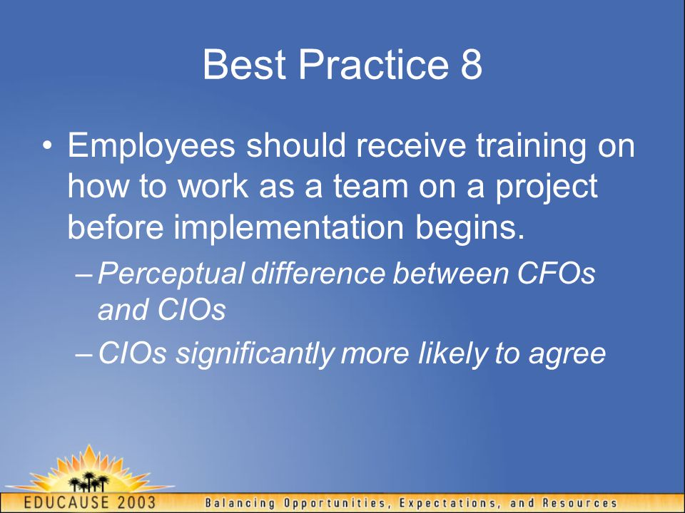 Best Practice 8 Employees should receive training on how to work as a team on a project before implementation begins.
