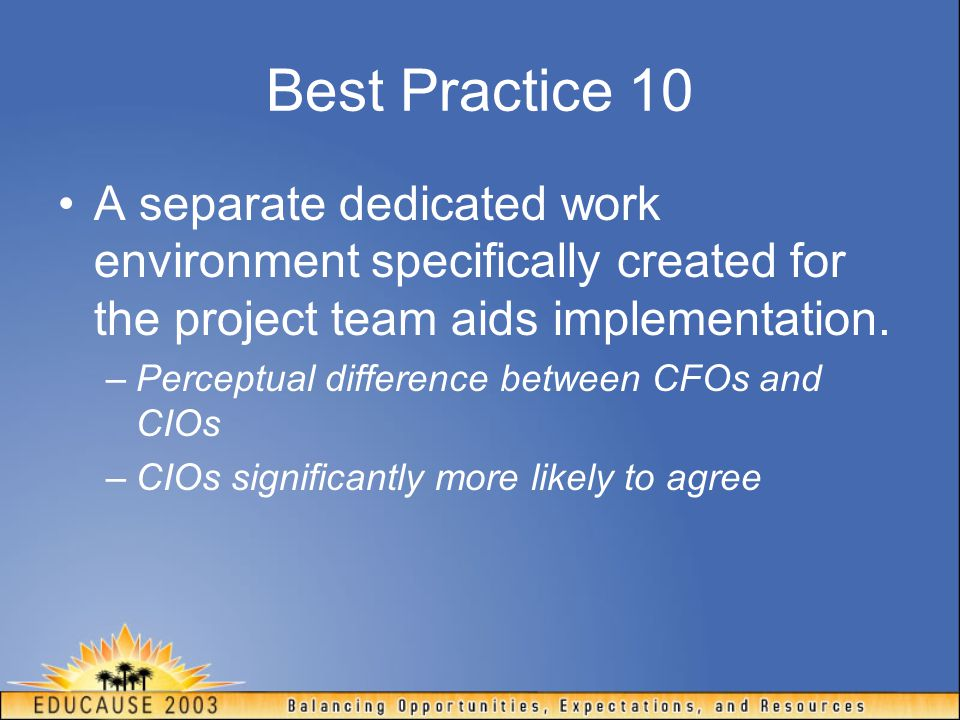 Best Practice 10 A separate dedicated work environment specifically created for the project team aids implementation.