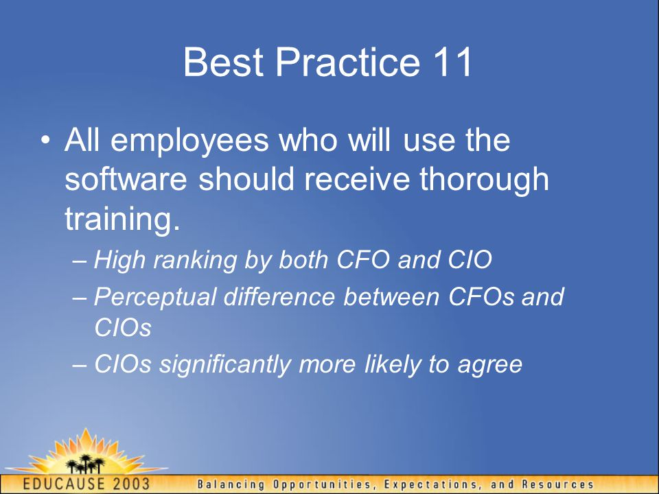 Best Practice 11 All employees who will use the software should receive thorough training. High ranking by both CFO and CIO.