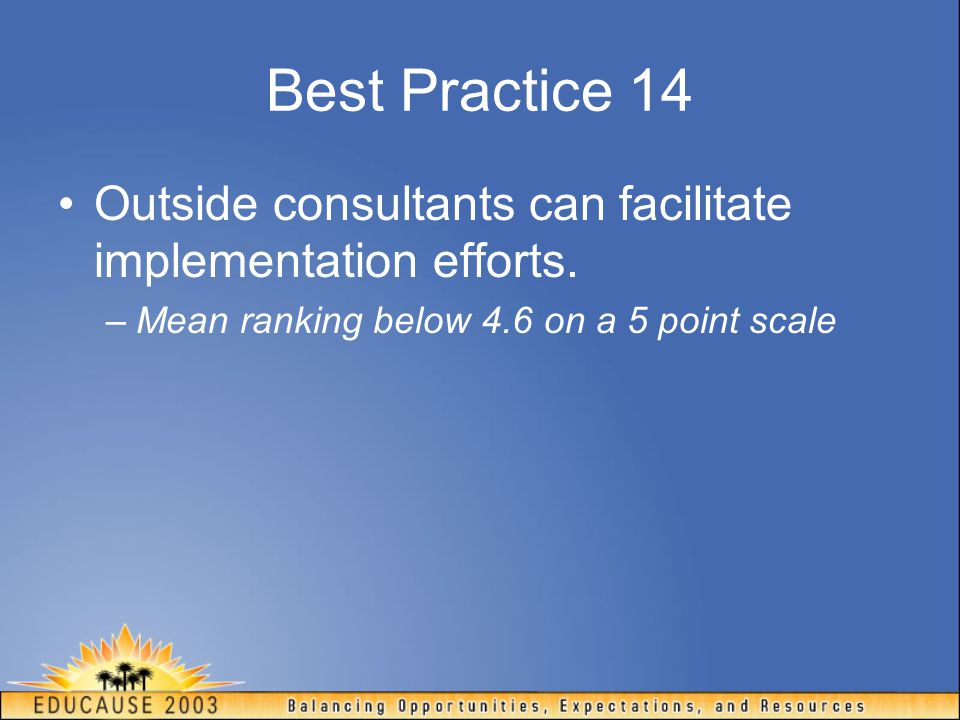 Best Practice 14 Outside consultants can facilitate implementation efforts.