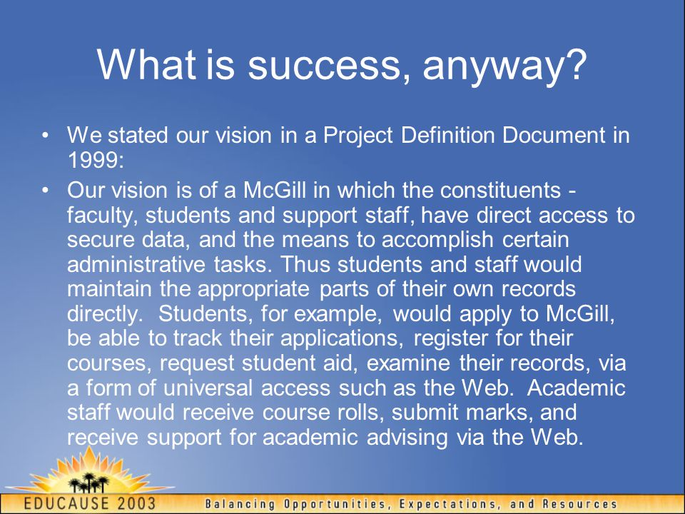 What is success, anyway We stated our vision in a Project Definition Document in 1999: