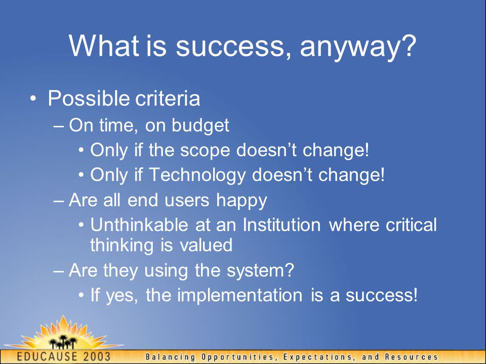 What is success, anyway Possible criteria On time, on budget