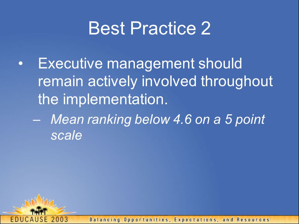 Best Practice 2 Executive management should remain actively involved throughout the implementation.