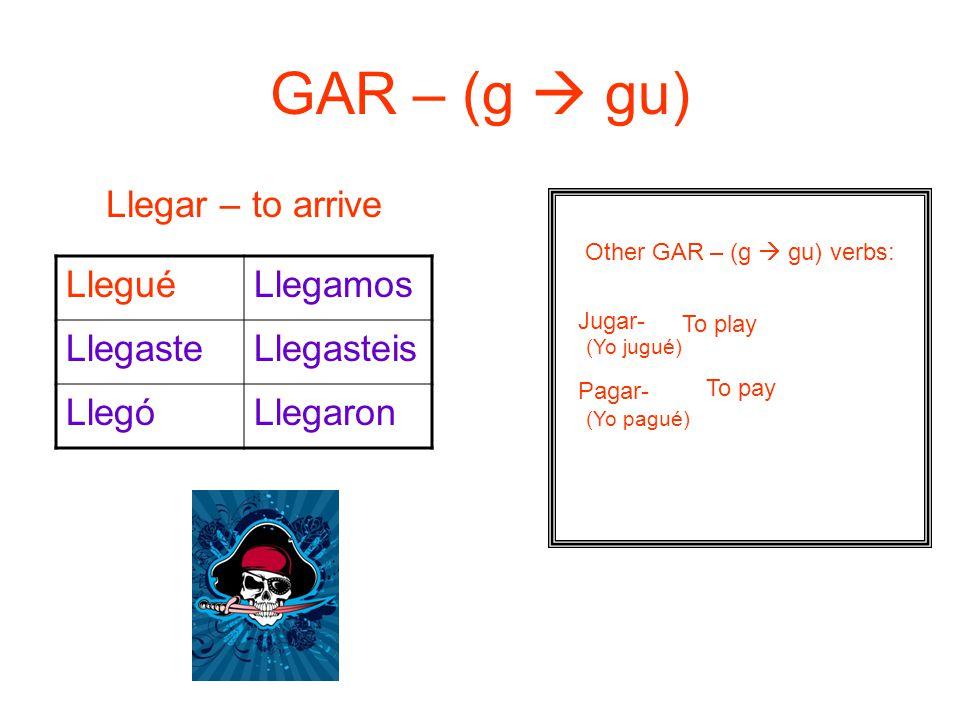 Other GAR – (g  gu) verbs: