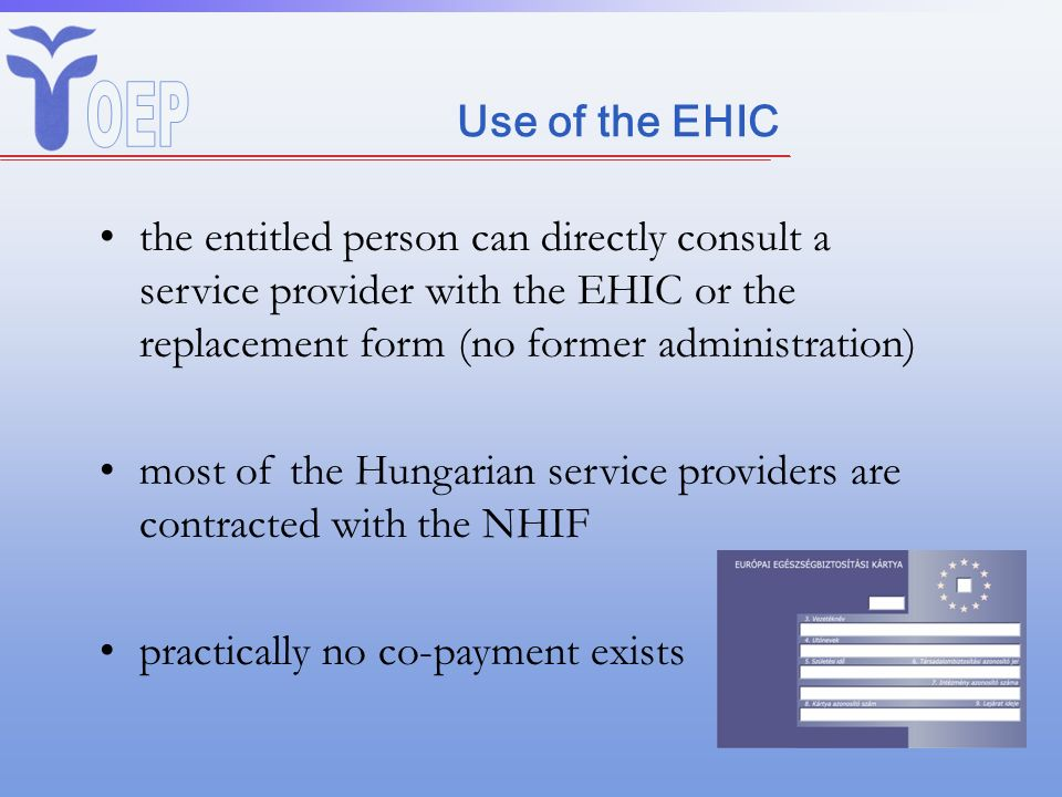 Use of the EHIC the entitled person can directly consult a service provider with the EHIC or the replacement form (no former administration)