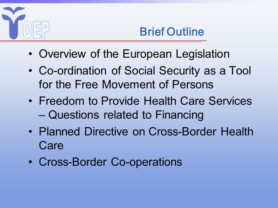 Brief Outline Overview of the European Legislation. Co-ordination of Social Security as a Tool for the Free Movement of Persons.