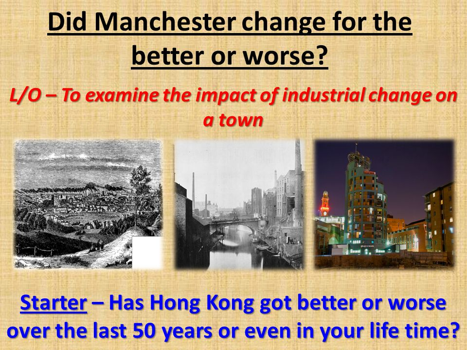 Did Manchester change for the better or worse